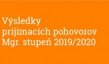 Výsledky prijímacích pohovorov Mgr. štúdium 2019/2020